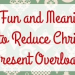 Two Fun and Meaningful Ways to Reduce Christmas Present Overload