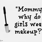 Mommy, Why Do Girls Wear Makeup?
