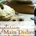 7 Vegetarian Holiday Main Dishes