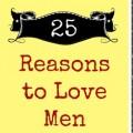 25 Reasons to Love Men