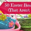 50 Fun and Unique Easter Basket Ideas (That Aren't Candy)