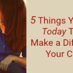 5 Things You Can Do Today That Will Make a Difference to Your Children