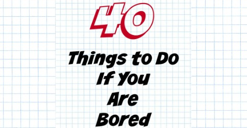 40 Things to do if You Are Bored (Facebook Image)