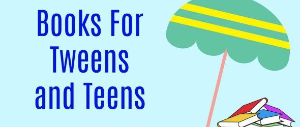 Summer Reading List – Books For Your Tweens and Teens